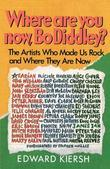 Where Are You Now, Bo Diddley?: The Stars Who Made Us Rock and Where They Are Now