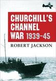Churchill's Channel War: 1939-45