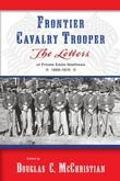Frontier Cavalry Trooper: The Letters of Private Eddie Matthews, 1869-1874