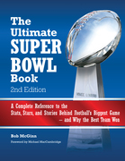 The Ultimate Super Bowl Book: A Complete Reference to the Stats, Stars, and Stories Behind Football's Biggest Game--and Why the Best Team Won - Second