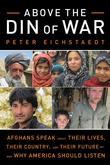 Above the Din of War: Afghans Speak about Their Lives, Their Country, and Their Futureand Why America Should Listen