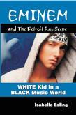 Eminem and the Detroit Music Scene:  White Kid in a Black Music World