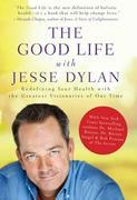 The Good Life with Jesse Dylan: Redefining Your Health with the Greatest Visionaries of Our Time