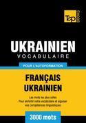 Vocabulaire Français-Ukrainien pour l'autoformation - 3000 mots