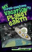 My Super-Awesome Vacation to Planet Earth