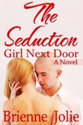 The Seduction: Girl Next Door (A Novel)