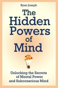 The Hidden Powers of Mind: Unlocking the Secrets of Mental Power and Subconscious Mind