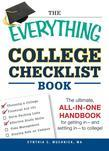 The Everything College Checklist Book: The Ultimate, All-In-One Handbook for Getting in - And Settling in - To College!
