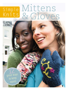 Simple Knits - Mittens &amp; Gloves: 12 Great Ways to Keep Warm