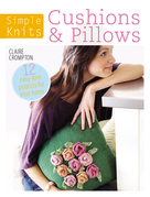 Simple Knits - Cushions & Pillows: 12 Easy-Knit Projects for Your Home