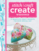 Stitch, Craft, Create: Weddings: 17 Beautiful Craft Projects for Your Special Day