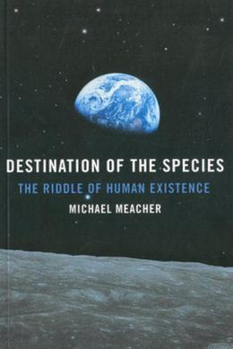Destination of the Species: The Riddle