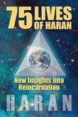 75 Lives of Haran: New Insights into Reincarnation