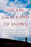 Escape from the Land of Snows: The Young Dalai Lama's Harrowing Flight to Freedom and the Making of aSpiritual Hero