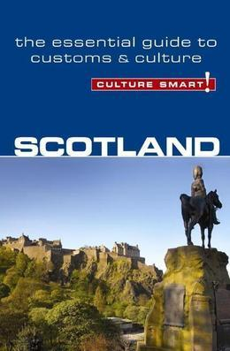 Scotland - Culture Smart!: The Essential Guide to Customs &amp; Culture