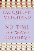 No Time to Wave Goodbye: A Novel