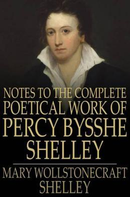 Notes to the Complete Poetical Work of Percy Bysshe Shelley