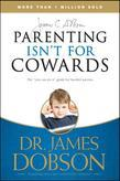 Parenting Isn't for Cowards: The &quot;You Can Do It&quot; Guide for Hassled Parents from America's Best-Loved Family Advocate
