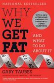 Why We Get Fat: And What to Do About It
