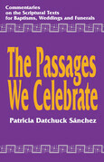 The Passages We Celebrate: Commentary on the Scripture Texts for Baptisms, Weddings and Funerals