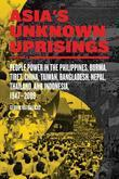Asia's Unknown Uprisings Volume 2: People Power in the Philippines, Burma, Tibet, China, Taiwan, Bangladesh, Nepal, Thailand and Indonesia 1947-2009