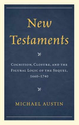 New Testaments: Cognition, Closure, and the Figural Logic of the Sequel, 1660-1740