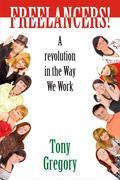 Freelancers! : A Revolution in the Way We Work