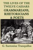 Lives of the Twelve Caesars: Grammarians, Rhetoricians & Poets