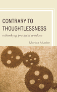 Contrary to Thoughtlessness: Rethinking Practical Wisdom