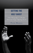 Getting the Holy Ghost: Urban Ethnography in a Brooklyn Pentecostal Tongue-Speaking Church