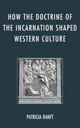How the Doctrine of Incarnation Shaped Western Culture