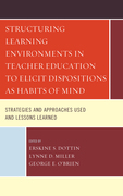 Structuring Learning Environments in Teacher Education to Elicit Dispositions as Habits of Mind: Strategies and Approaches Used and Lessons Learned