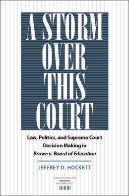 A Storm over This Court: Law, Politics, and Supreme Court Decision Making in Brown v. Board of Education