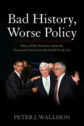 Bad History, Worse Policy: How a False Narrative About the Financial Crisis Led to the Dodd-Frank Act