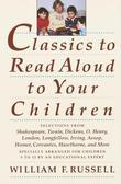 Classics to Read Aloud to Your Children: Selections from Shakespeare, Twain, Dickens, O.Henry, London, Longfellow, Irving  Aesop, Homer, Cervantes, Ha