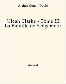 Micah Clarke - Tome III - La Bataille de Sedgemoor