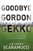 Goodbye Gordon Gekko: How to Find Your Fortune Without Losing Your Soul