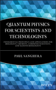 Quantum Physics for Scientists and Technologists: Fundamental Principles and Applications for Biologists, Chemists, Computer Scientists, and Nanotechn