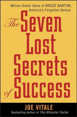 The Seven Lost Secrets of Success: Million Dollar Ideas of Bruce Barton, America's Forgotten Genius