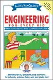 Janice VanCleave's Engineering for Every Kid: Easy Activities That Make Learning Science Fun