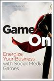 Game On: Energize Your Business with Social Media Games
