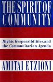 The Spirit of Community: Rights, Responsibilities, and the Communitarian Agenda