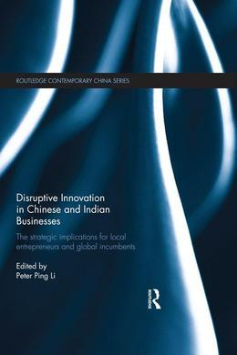 Disruptive Innovation in Chinese and Indian Businesses: The Strategic Implications for Local Entrepreneurs and Global Incumbents