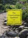The Conscientious Gardener: Cultivating a Garden Ethic