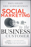 Social Marketing to the Business Customer: Listen to Your B2B Market, Generate Major Account Leads, and Build Client Relationships