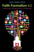 Faith Formation 4.0: Introducing an Ecology of Faith in a Digital Age