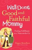 Well Done, Good and Faithful Mommy: Finding Fulfillment as a Mom-on-the-Go