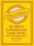 De Witt's Connecticut Cook Book, and Housekeeper's Assistant