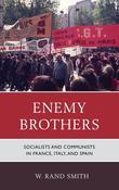 Enemy Brothers: Socialists and Communists in France, Italy, and Spain