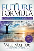 The Future Formula: 21 Powerful Principles to Achieve the Life of Your Dreams